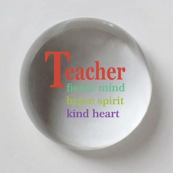 Teacher, Fierce Mind, Brave Spirit, Kind Heart Crystal Dome Paperweight